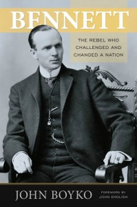 Book Cover - Bennett: The Rebel Who Changed A Nation, by John Boyko
